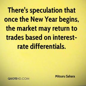 Mitsuru Sahara  - There's speculation that once the New Year begins, the market may return to trades based on interest-rate differentials.