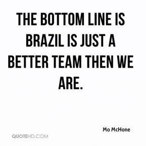 The bottom line is Brazil is just a better team then we are.