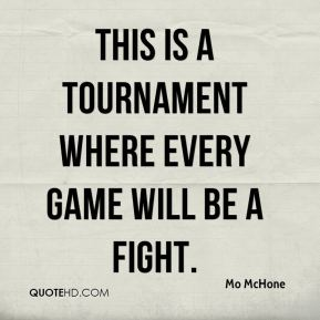 This is a tournament where every game will be a fight.