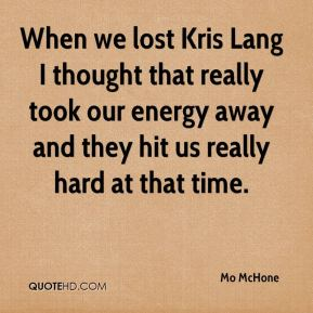 When we lost Kris Lang I thought that really took our energy away and they hit us really hard at that time.