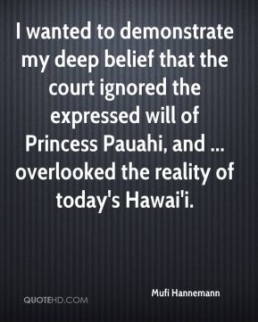 I wanted to demonstrate my deep belief that the court ignored the expressed will of Princess Pauahi, and ... overlooked the reality of today's Hawai'i.