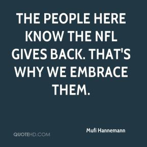The people here know the NFL gives back. That's why we embrace them.