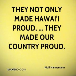 They not only made Hawai'i proud, ... they made our country proud.