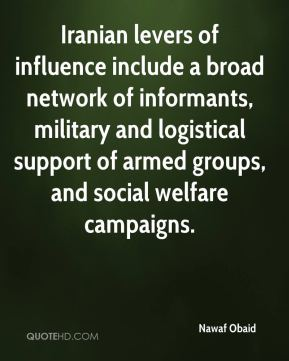 Nawaf Obaid  - Iranian levers of influence include a broad network of informants, military and logistical support of armed groups, and social welfare campaigns.