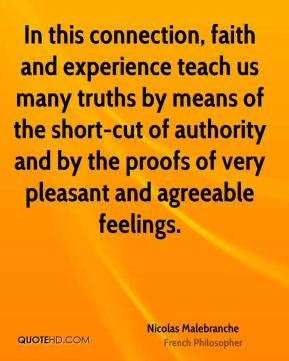In this connection, faith and experience teach us many truths by means of the short-cut of authority and by the proofs of very pleasant and agreeable feelings.