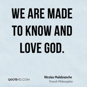 We are made to know and love God.
