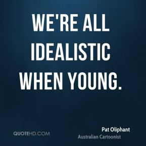 We're all idealistic when young.