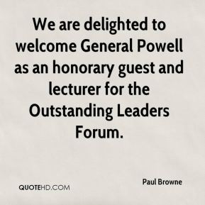 Paul Browne  - We are delighted to welcome General Powell as an honorary guest and lecturer for the Outstanding Leaders Forum.