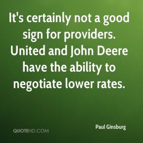 Paul Ginsburg  - It's certainly not a good sign for providers. United and John Deere have the ability to negotiate lower rates.