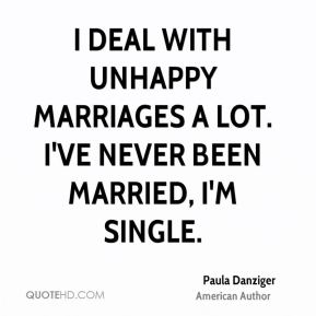 I deal with unhappy marriages a lot. I've never been married, I'm single.