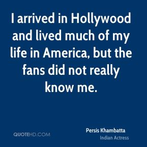 Persis Khambatta - I arrived in Hollywood and lived much of my life in America, but the fans did not really know me.
