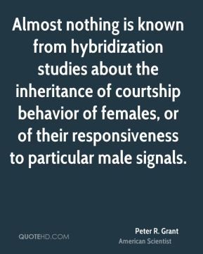 Peter R. Grant - Almost nothing is known from hybridization studies about the inheritance of courtship behavior of females, or of their responsiveness to particular male signals.