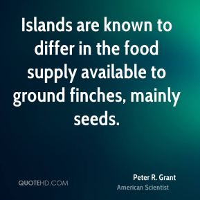 Peter R. Grant - Islands are known to differ in the food supply available to ground finches, mainly seeds.
