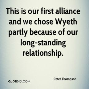Peter Thompson  - This is our first alliance and we chose Wyeth partly because of our long-standing relationship.