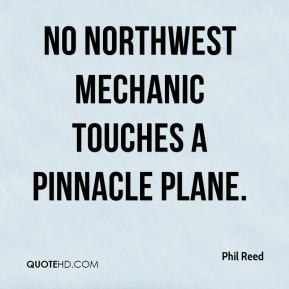 Phil Reed  - No Northwest mechanic touches a Pinnacle plane.