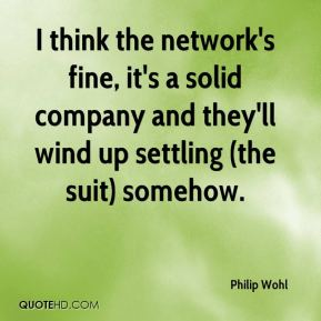 Philip Wohl  - I think the network's fine, it's a solid company and they'll wind up settling (the suit) somehow.
