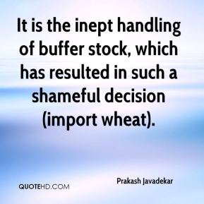 Prakash Javadekar  - It is the inept handling of buffer stock, which has resulted in such a shameful decision (import wheat).