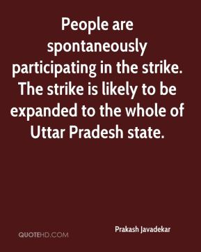 Prakash Javadekar  - People are spontaneously participating in the strike. The strike is likely to be expanded to the whole of Uttar Pradesh state.