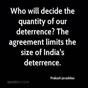 Prakash Javadekar  - Who will decide the quantity of our deterrence? The agreement limits the size of India's deterrence.