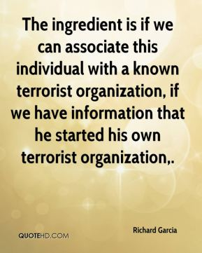 The ingredient is if we can associate this individual with a known terrorist organization, if we have information that he started his own terrorist organization.