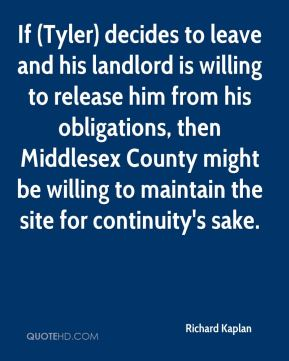 If (Tyler) decides to leave and his landlord is willing to release him from his obligations, then Middlesex County might be willing to maintain the site for continuity's sake.