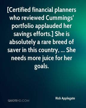 Rick Applegate  - [Certified financial planners who reviewed Cummings' portfolio applauded her savings efforts.] She is absolutely a rare breed of saver in this country, ... She needs more juice for her goals.