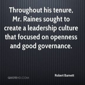 Robert Barnett  - Throughout his tenure, Mr. Raines sought to create a leadership culture that focused on openness and good governance.