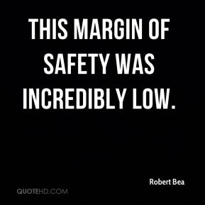 Robert Bea  - This margin of safety was incredibly low.