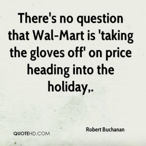 Robert Buchanan  - There's no question that Wal-Mart is 'taking the gloves off' on price heading into the holiday.