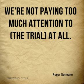 We're not paying too much attention to (the trial) at all.
