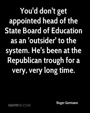 You'd don't get appointed head of the State Board of Education as an 'outsider' to the system. He's been at the Republican trough for a very, very long time.