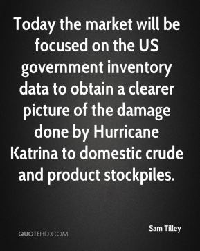 Sam Tilley  - Today the market will be focused on the US government inventory data to obtain a clearer picture of the damage done by Hurricane Katrina to domestic crude and product stockpiles.