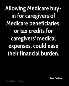 Allowing Medicare buy-in for caregivers of Medicare beneficiaries, or tax credits for caregivers' medical expenses, could ease their financial burden.