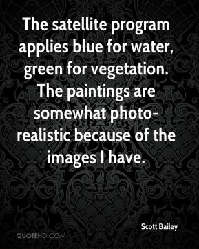 Scott Bailey  - The satellite program applies blue for water, green for vegetation. The paintings are somewhat photo-realistic because of the images I have.