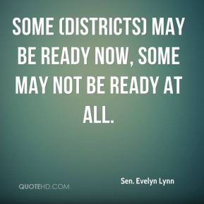 Sen. Evelyn Lynn  - Some (districts) may be ready now, some may not be ready at all.
