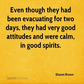 Even though they had been evacuating for two days, they had very good attitudes and were calm, in good spirits.