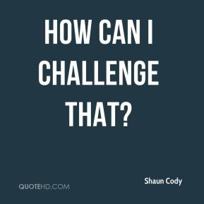 How can I challenge that?