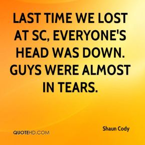 Last time we lost at SC, everyone's head was down. Guys were almost in tears.