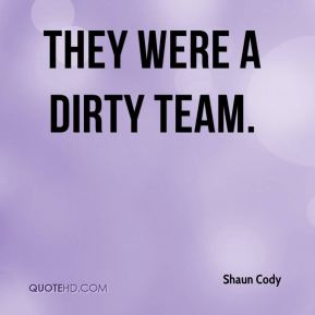 They were a dirty team.