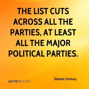 Sitaram Yechury  - The list cuts across all the parties, at least all the major political parties.