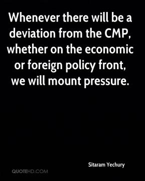 Sitaram Yechury  - Whenever there will be a deviation from the CMP, whether on the economic or foreign policy front, we will mount pressure.