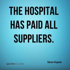 Sizwe Kupelo  - The hospital has paid all suppliers.