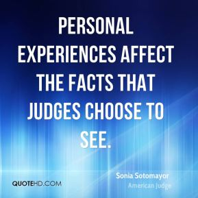 Sonia Sotomayor - Personal experiences affect the facts that judges choose to see.