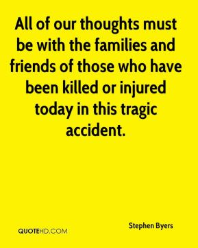 Stephen Byers  - All of our thoughts must be with the families and friends of those who have been killed or injured today in this tragic accident.