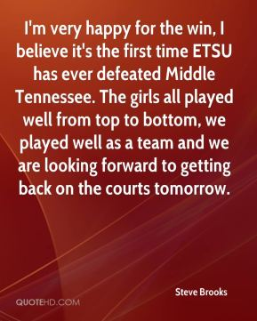 Steve Brooks  - I'm very happy for the win, I believe it's the first time ETSU has ever defeated Middle Tennessee. The girls all played well from top to bottom, we played well as a team and we are looking forward to getting back on the courts tomorrow.