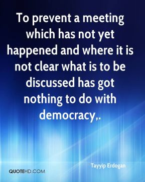To prevent a meeting which has not yet happened and where it is not clear what is to be discussed has got nothing to do with democracy.