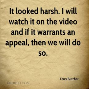 Terry Butcher  - It looked harsh. I will watch it on the video and if it warrants an appeal, then we will do so.