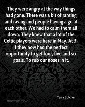 Terry Butcher  - They were angry at the way things had gone. There was a bit of ranting and raving and people having a go at each other. We had to calm them all down. They knew that a lot of the Celtic players were here in May. At 3-1 they now had the perfect opportunity to get four, five and six goals. To rub our noses in it.