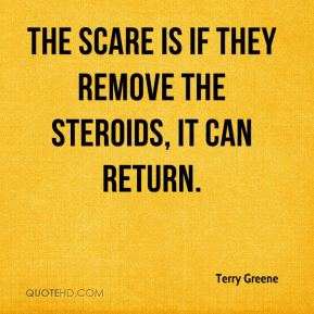 The scare is if they remove the steroids, it can return.