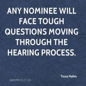 Any nominee will face tough questions moving through the hearing process.